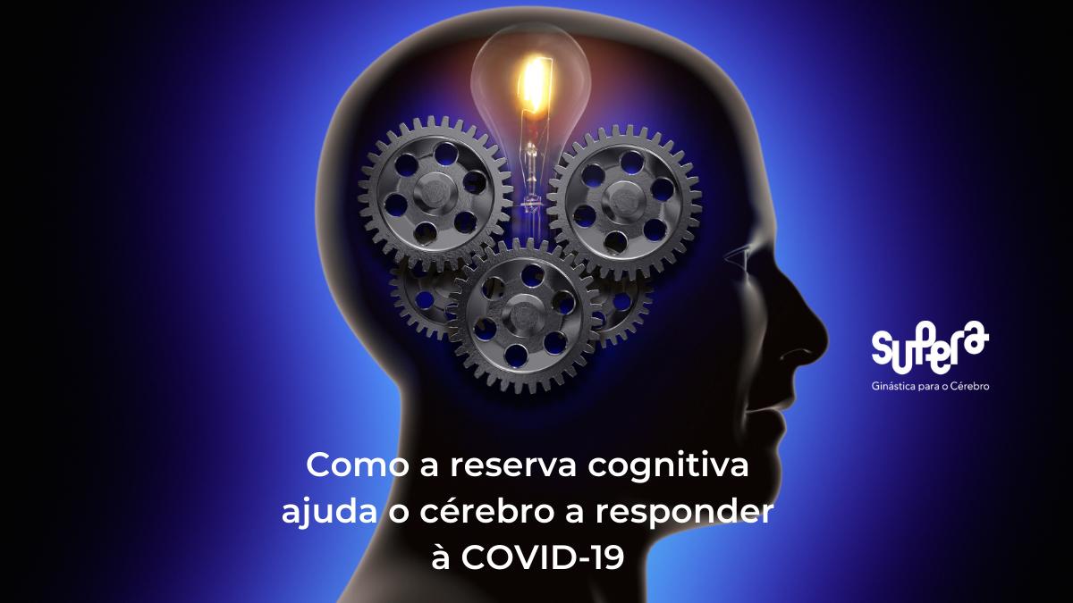 Como a reserva cognitiva ajuda o cérebro a responder à COVID-19 supera criciúma